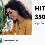 HIT! Rekordowe 350 zł w gotówce w promocji Konta Otwartego na Ciebie w Banku BNP Paribas – pula nagród ograniczona