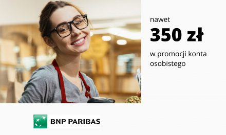 HIT! Rekordowo wysoka premia w promocji Konta Otwartego na Ciebie w Banku BNP Paribas – 350 zł i łatwe warunki promocji