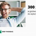 Nawet 300 zł w gotówce w promocji Konta Otwartego na Ciebie w Banku BNP Paribas – wybierasz warunki jakie chcesz spełnić