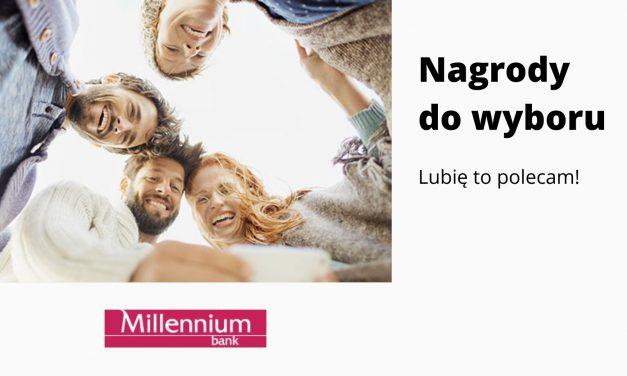 Lubię to polecam w Millennium Banku – 8 edycja programu poleceń i jedna z kilku nagród do wyboru
