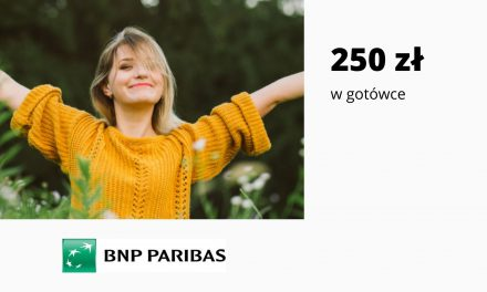 Nawet 250 zł w gotówce i proste warunki w promocji Konta Otwartego na Ciebiew Banku BNP Paribas – pula nagród ograniczona